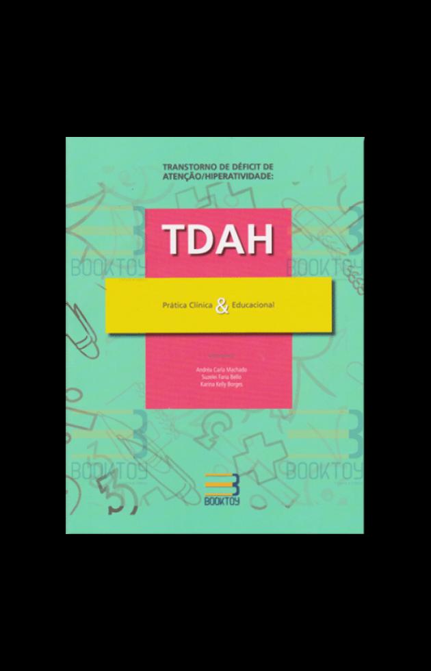 Transtorno de déficit de atenção/Hiperatividade TDAH Prática clínica & Educacional